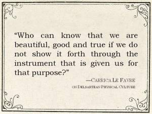 """Quote by Carrica Le Favre: """"Who can know that we are beautiful, good and true if we do not show it forth through the instrument that is given us for that purpose?"""""""