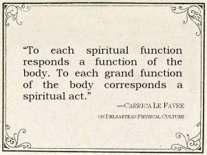 """Quote by Carrica Le Favre: To each spiritual function responds a function of the body. To each grand function of the body corresponds a spiritual act."""""""