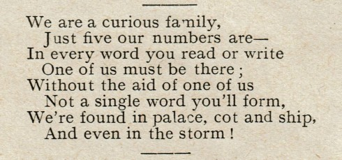 We are a curious family, Just five our numbers are. In every word you read or write one of us must be there; without the aid of one of us, not a single word you'll form; we're found in palace, cot and ship, and even in the storm!