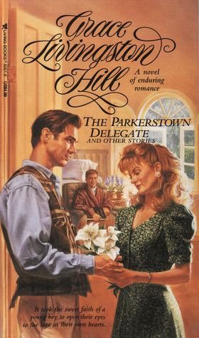 Cover of paperback edition of The Parkerstown Delegate by Grace Livingston Hill.