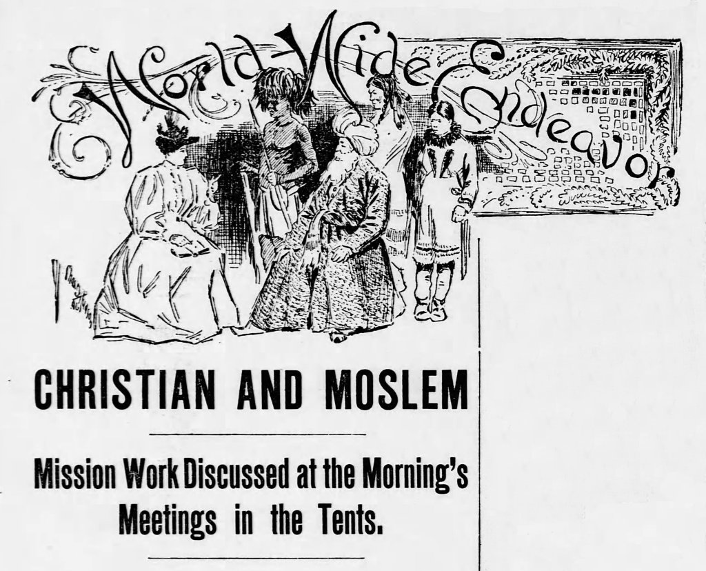 """Image depicting American woman with Bible open in her lap speaking to people dressed in attire Africans, Middle Easterners, and Native Americans. """"World Wide Endeavor"""" is written above the drawing. """"Christian and Moslem"""" is written below the drawing; and below that """"Mission Work Discussed at the Morning's Meetings in the Tents."""""""